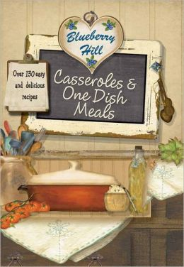 Blueberry Hill Casserole and One dish Meals