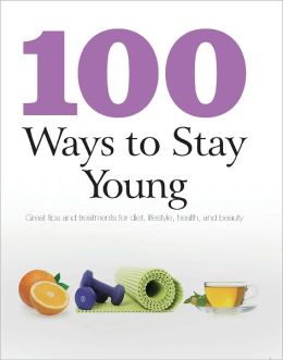 100 Ways To Stay Young