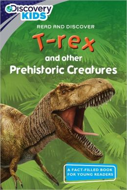Discovery Kids Readers: T-rex and Other Prehistoric Creatures