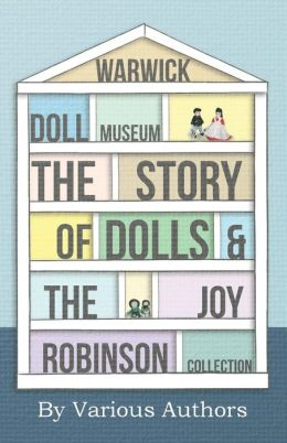 Warwick Doll Museum - The Story Of Dolls And The Joy Robinson Collection