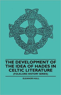 The Development Of The Idea Of Hades In Celtic Literature (Folklore History Series)