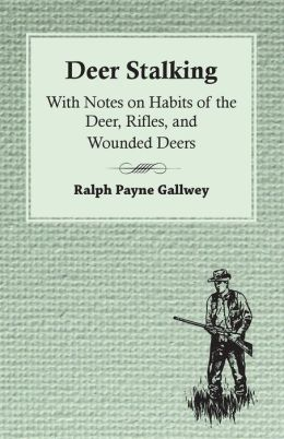 Deer Stalking: With Notes On Habits Of The Deer, Rifles, And Wounded Deers