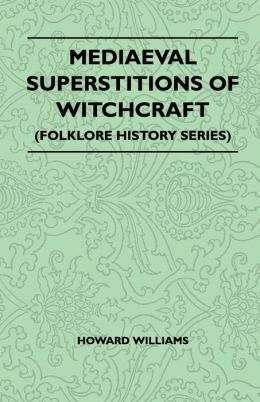 Mediaeval Superstitions Of Witchcraft (Folklore History Series)