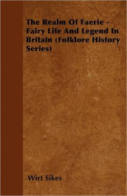 The Realm Of Faerie - Fairy Life And Legend In Britain (Folklore History Series)