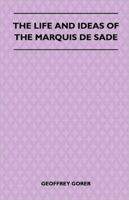 The Life and Ideas of the Marquis de Sade