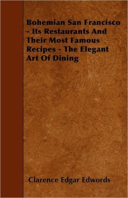 Bohemian San Francisco - Its Restaurants and Their Most Famous Recipes - The Elegant Art of Dining