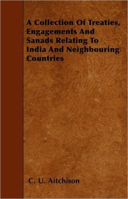 A Collection Of Treaties, Engagements And Sanads Relating To India And Neighbouring Countries