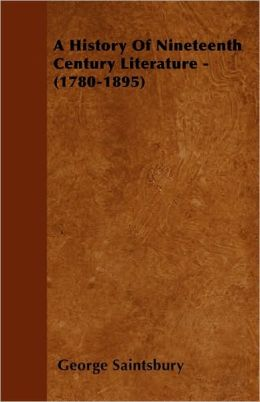 A History of Nineteenth Century Literature - (1780-1895)