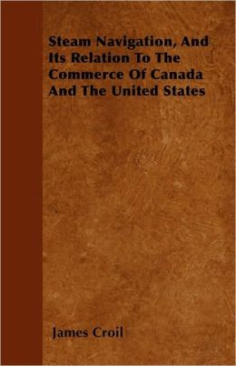 Steam Navigation, and Its Relation to the Commerce of Canada and the United States