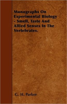 Monographs on Experimental Biology - Smell, Taste and Allied Senses in the Vertebrates.