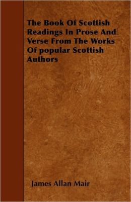 The Book of Scottish Readings in Prose and Verse from the Works of Popular Scottish Authors