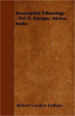 Descriptive Ethnology - Vol II. Europe, Africa, India