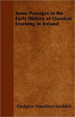 Some Passages In The Early History Of Classical Learning In Ireland