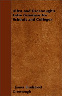 Allen and Greenough's Latin Grammar for Schools and Colleges