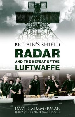 Britain's Shield: Radar and the Defeat of the Luftwaffe