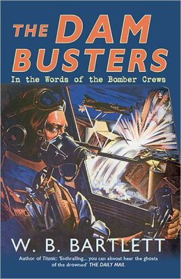 The Dambusters: In the Words of the Bomber Crews