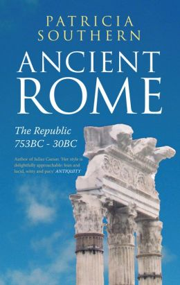 Ancient Rome vol 1 The Republic 753BC-30BC
