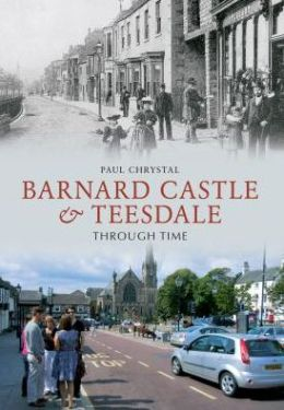 Barnard Castle & Teesdale Through Time