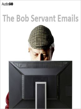 The Bob Servant Emails, Series 1: The Complete Series