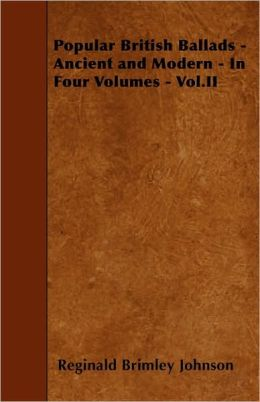 Popular British Ballads - Ancient and Modern - In Four Volumes - Vol.II