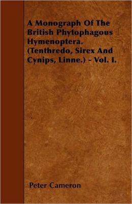 A Monograph Of The British Phytophagous Hymenoptera. (Tenthredo, Sirex And Cynips, Linne.) - Vol. I.