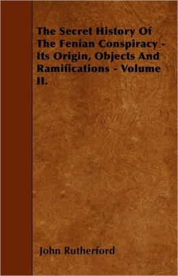 The Secret History Of The Fenian Conspiracy - Its Origin, Objects And Ramifications - Volume II.