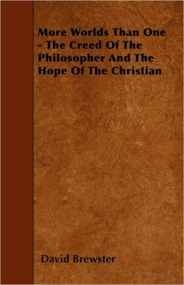 More Worlds Than One - The Creed Of The Philosopher And The Hope Of The Christian