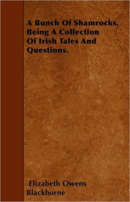 A Bunch Of Shamrocks. Being A Collection Of Irish Tales And Questions.