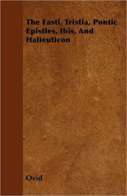 The Fasti, Tristia, Pontic Epistles, Ibis, And Halieuticon