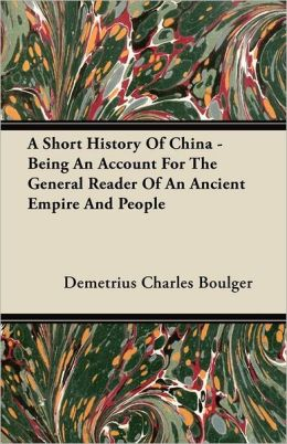 A Short History Of China - Being An Account For The General Reader Of An Ancient Empire And People
