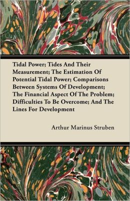 Tidal Power; Tides And Their Measurement; The Estimation Of Potential Tidal Power; Comparisons Between Systems Of Development; The Financial Aspect Of The Problem; Difficulties To Be Overcome; And The Lines For Development