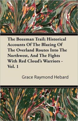 The Bozeman Trail; Historical Accounts Of The Blazing Of The Overland Routes Into The Northwest, And The Fights With Red Cloud's Warriors - Vol. 1