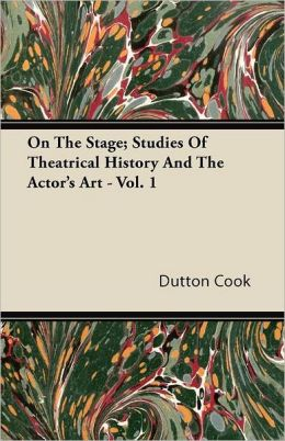 On the Stage; Studies of Theatrical History and the Actor's Art - Vol. 1