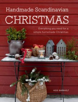 Handmade Scandinavian Christmas: Everything You Need for a Simple Homemade Christmas