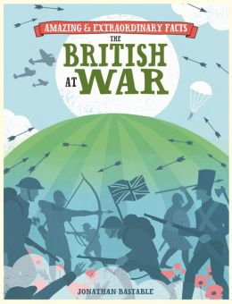 Amazing & Extraordinary Facts: British at War