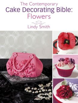 The Contemporary Cake Decorating Bible: Flowers: A sample ...