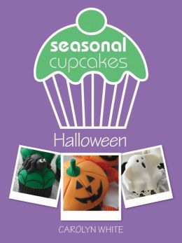 Seasonal Cupcakes - Halloween: 5 fun & spooky cupcake decorating projects