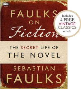 Faulks on Fiction (Includes 4 FREE Vintage Classics): Great British Characters and the Secret Life of the Novel