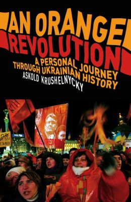 An Orange Revolution: A Personal Journey Through Ukrainian History
