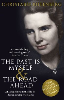 The Past is Myself & The Road Ahead Omnibus: When I Was a German, 1934-1945