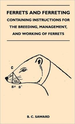 Ferrets And Ferreting - Containing Instructions For The Breeding, Management, And Working Of Ferrets