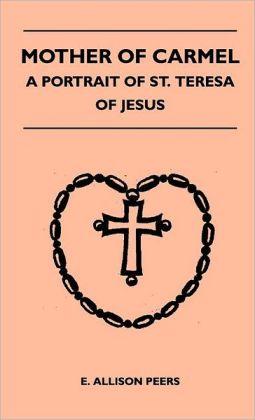 Mother Of Carmel - A Portrait Of St. Teresa Of Jesus