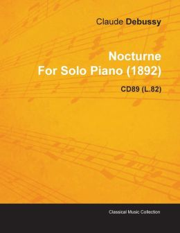Nocturne By Claude Debussy For Solo Piano (1892) Cd89 (L.82)