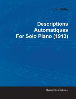 Descriptions Automatiques by Erik Satie for Solo Piano (1913)