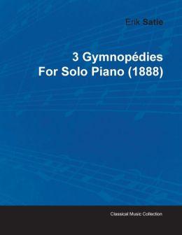 3 Gymnop Dies By Erik Satie For Solo Piano (1888)