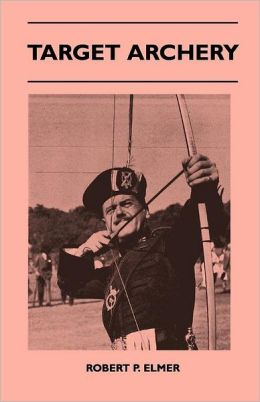 Target Archery - With A History Of Archery In America And An Additional Appendix Covering Records In British Archery To 1951