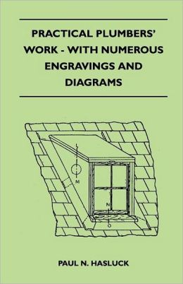 Practical Plumbers' Work - With Numerous Engravings And Diagrams