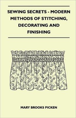Sewing Secrets - Modern Methods Of Stitching, Decorating And Finishing
