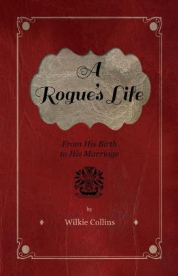 A Rogue's Life - From His Birth to His Marriage
