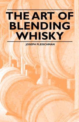 The Art Of Blending Whisky